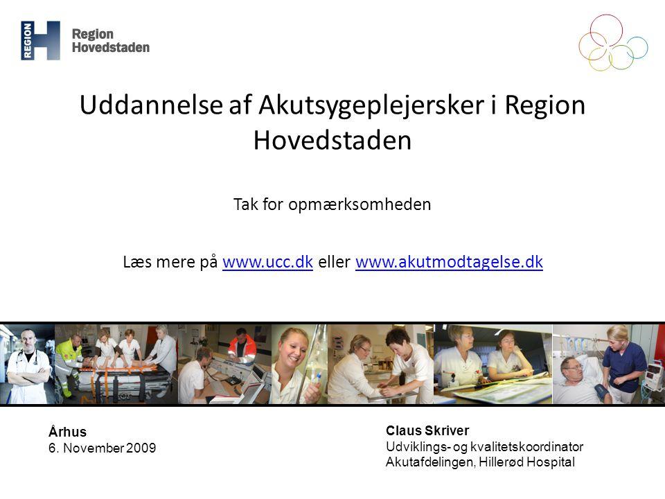 Uddannelse af Akutsygeplejersker i Region Hovedstaden Tak for opmærksomheden Læs mere på www.ucc.dk eller www.akutmodtagelse.dk