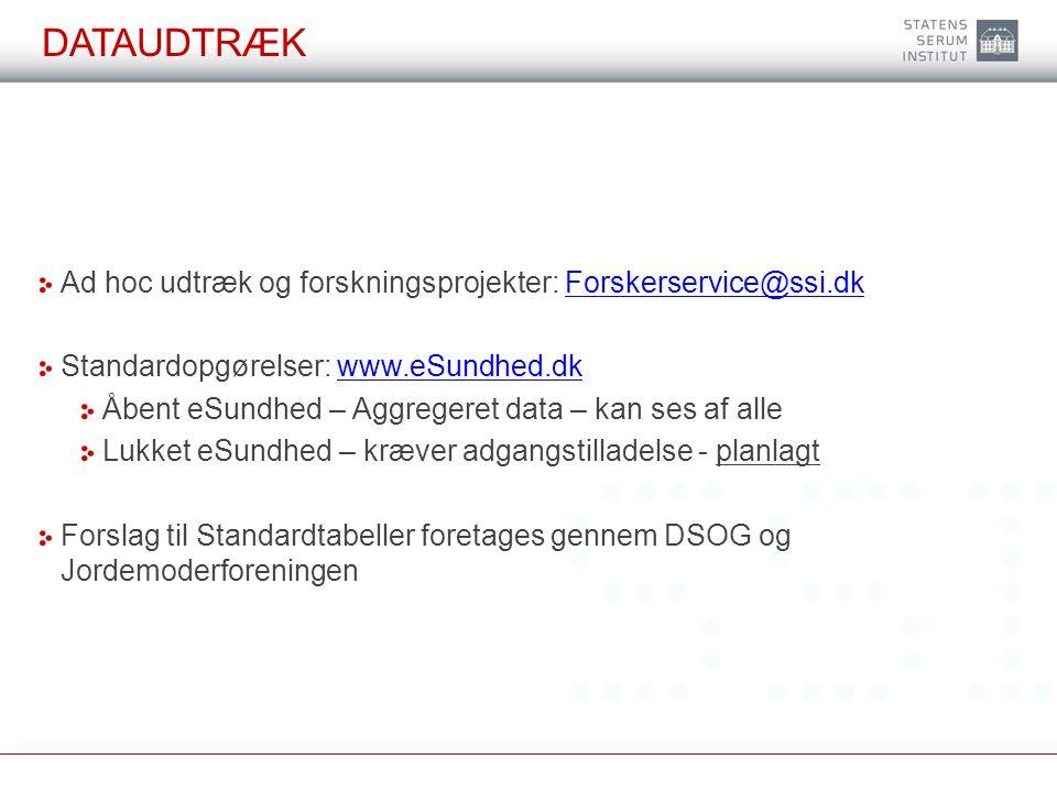 DATAUDTRÆK Ad hoc udtræk og forskningsprojekter: Forskerservice@ssi.dk