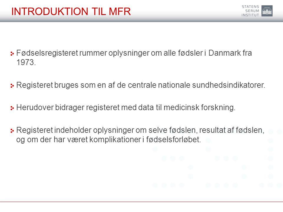 introduktion til MFR Fødselsregisteret rummer oplysninger om alle fødsler i Danmark fra 1973.