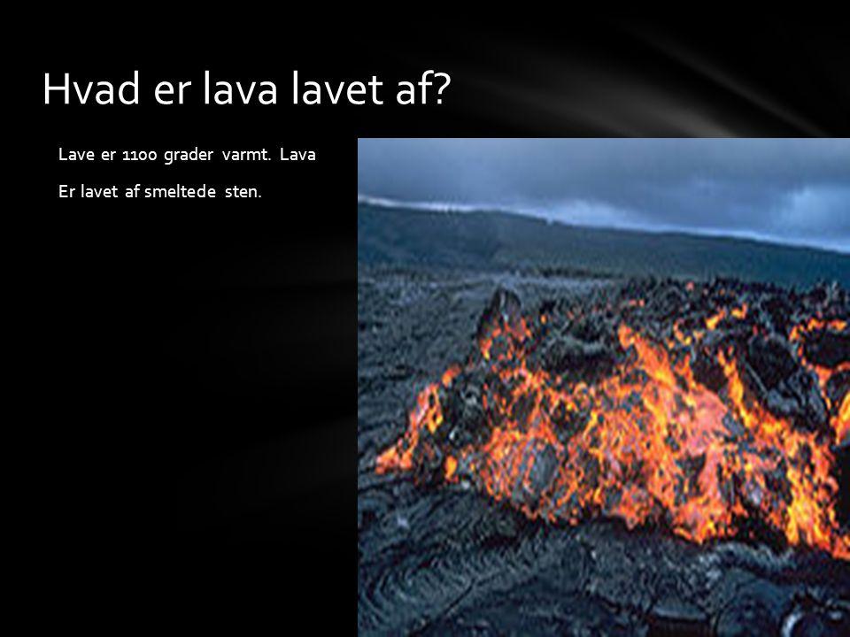 Hvad er lava lavet af Lave er 1100 grader varmt. Lava Er lavet af smeltede sten.