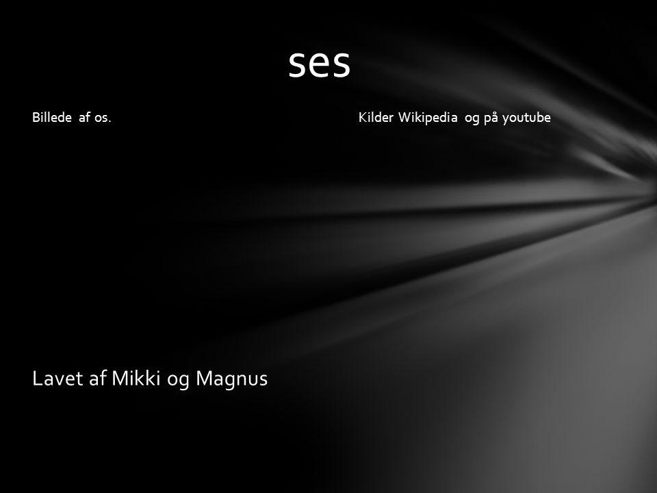 ses Lavet af Mikki og Magnus Billede af os.