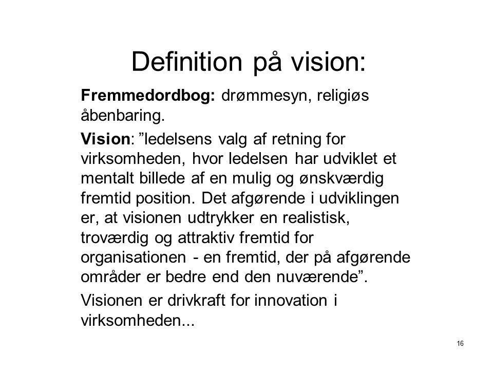 Definition på vision: Fremmedordbog: drømmesyn, religiøs åbenbaring.