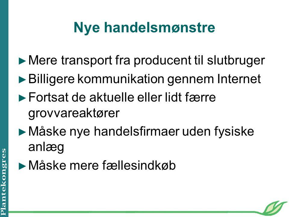 Nye handelsmønstre Mere transport fra producent til slutbruger