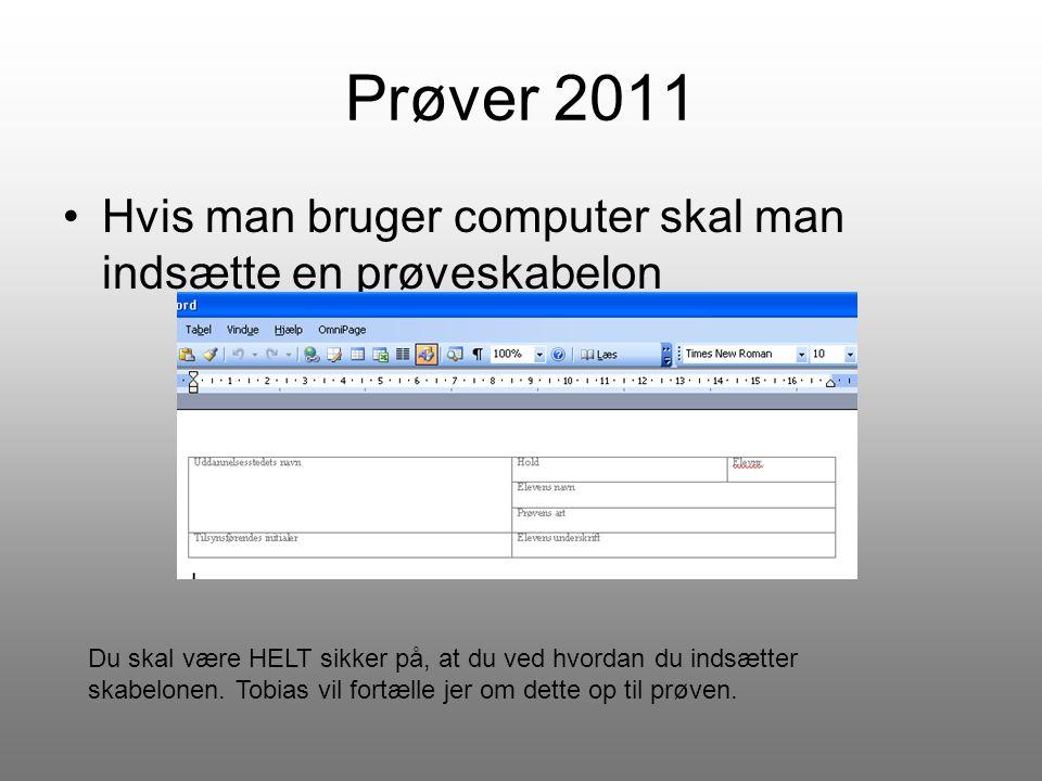 Prøver 2011 Hvis man bruger computer skal man indsætte en prøveskabelon.