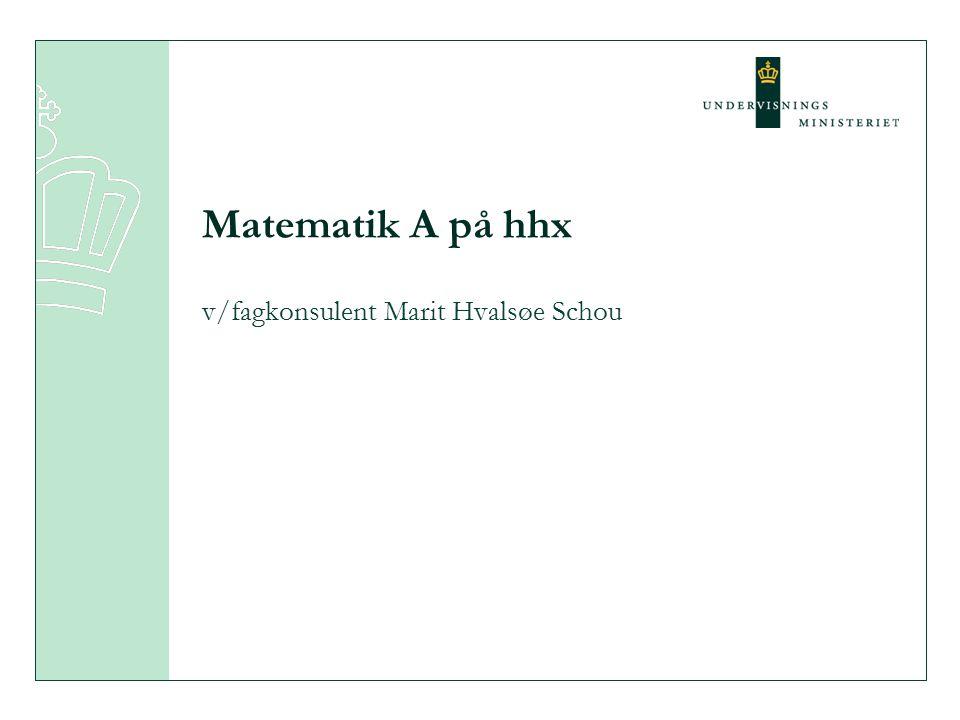 Matematik A på hhx v/fagkonsulent Marit Hvalsøe Schou