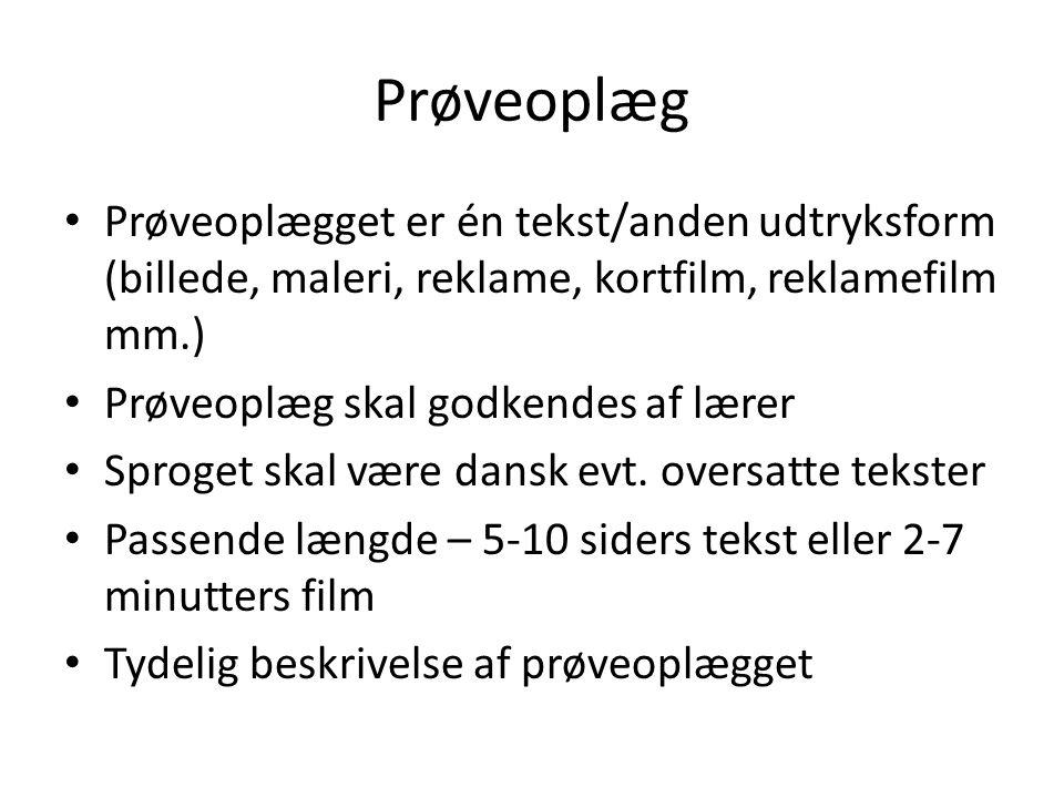 Prøveoplæg Prøveoplægget er én tekst/anden udtryksform (billede, maleri, reklame, kortfilm, reklamefilm mm.)