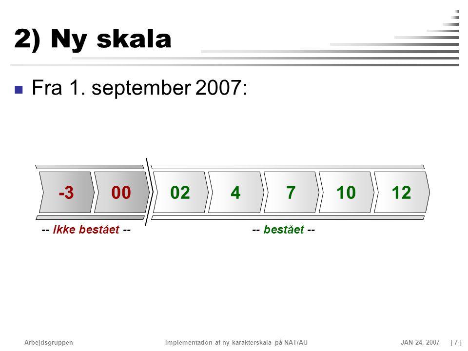 2) Ny skala Fra 1. september 2007: -3 00 02 4 7 10 12