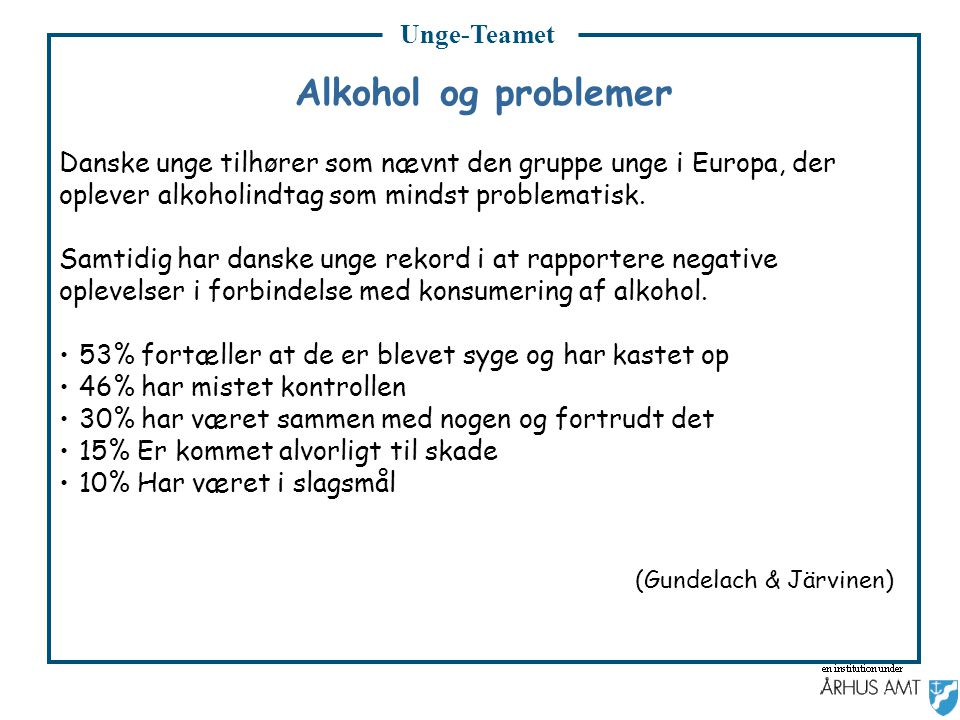 Unge-Teamet Alkohol og problemer. Danske unge tilhører som nævnt den gruppe unge i Europa, der. oplever alkoholindtag som mindst problematisk.