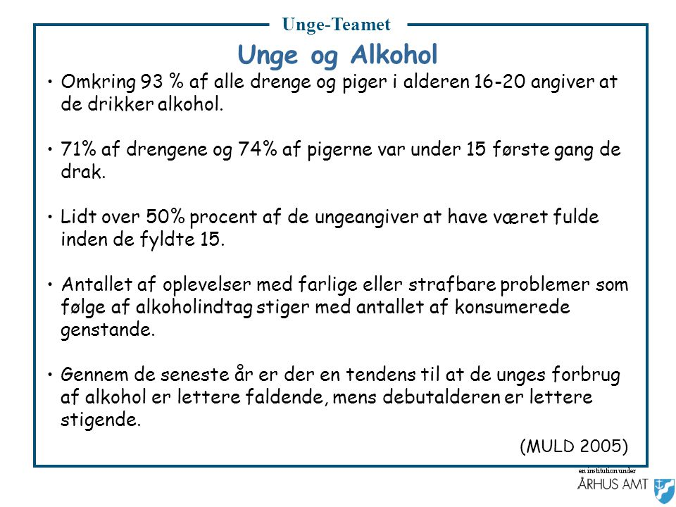 Unge-Teamet Unge og Alkohol. Omkring 93 % af alle drenge og piger i alderen 16-20 angiver at de drikker alkohol.