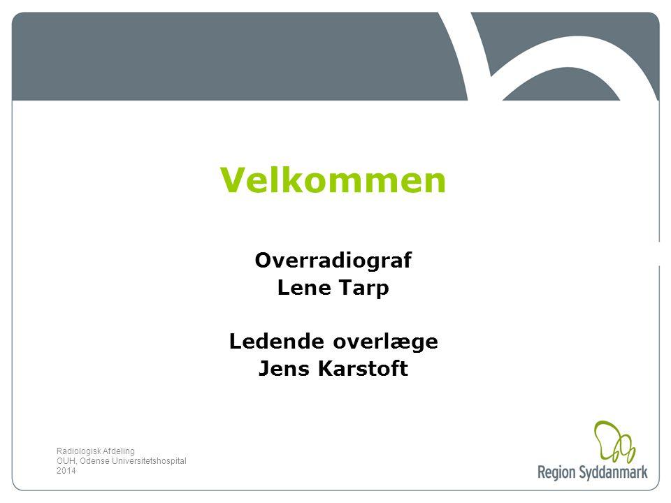 Velkommen Overradiograf Lene Tarp Ledende overlæge Jens Karstoft