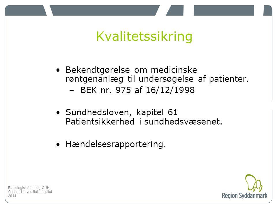 Kvalitetssikring Bekendtgørelse om medicinske røntgenanlæg til undersøgelse af patienter. BEK nr. 975 af 16/12/1998.