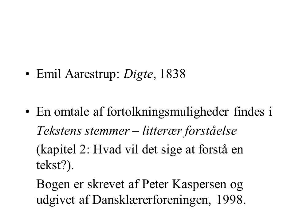 Emil Aarestrup: Digte, 1838 En omtale af fortolkningsmuligheder findes i. Tekstens stemmer – litterær forståelse.