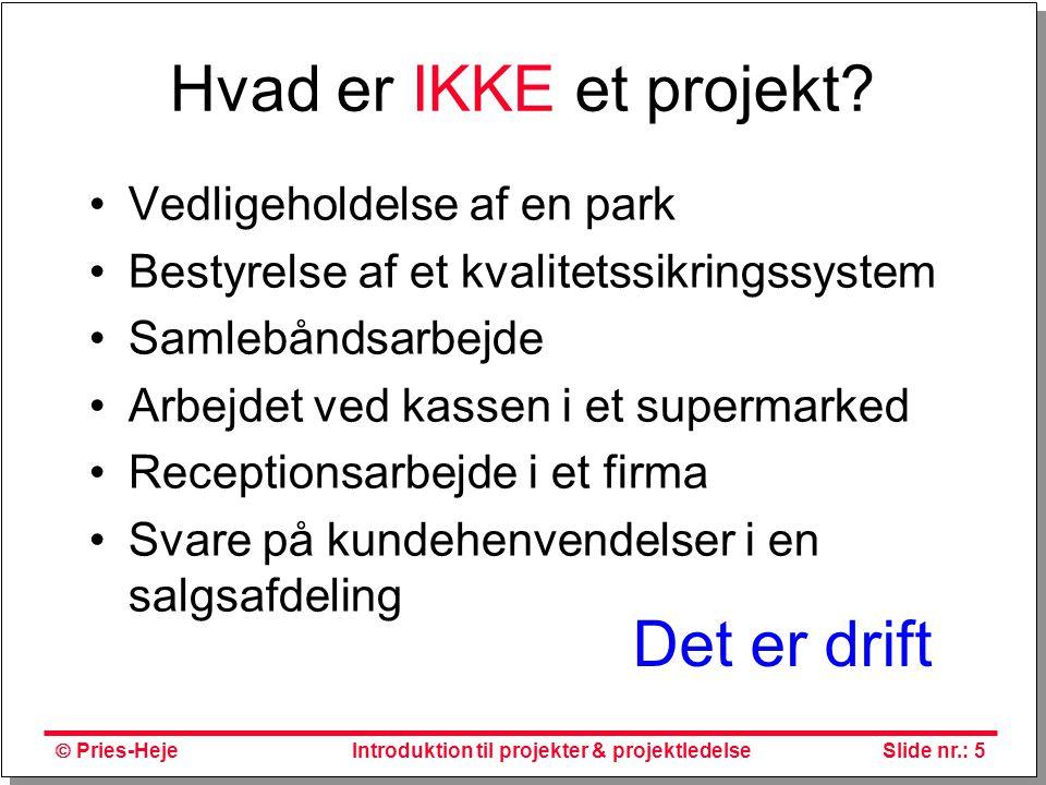 Hvad er IKKE et projekt Det er drift Vedligeholdelse af en park