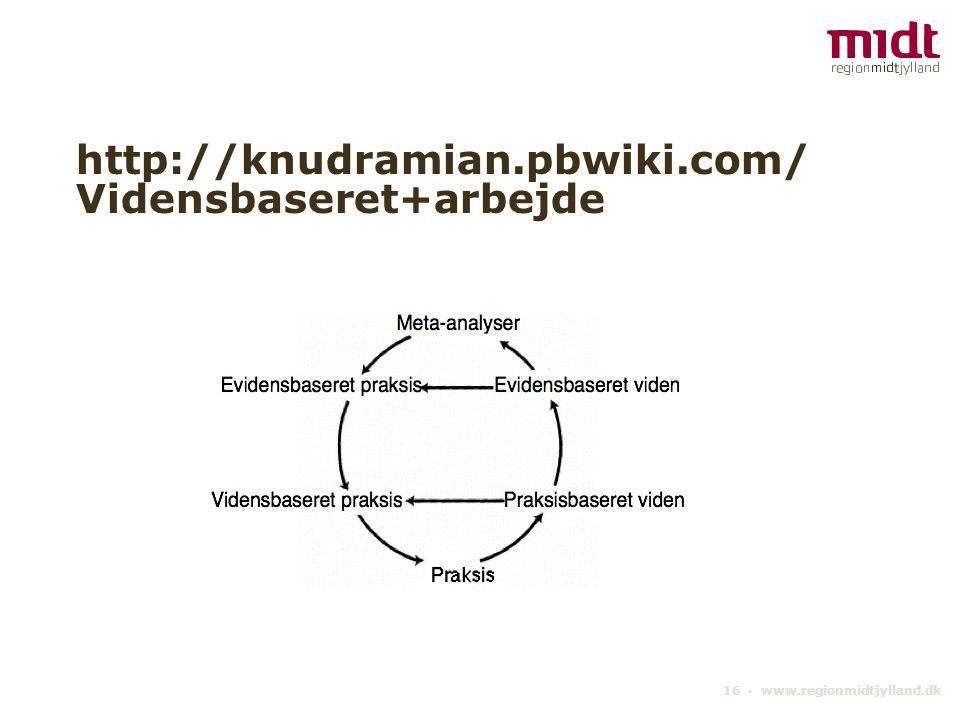 http://knudramian.pbwiki.com/Vidensbaseret+arbejde 16 ▪ www.regionmidtjylland.dk