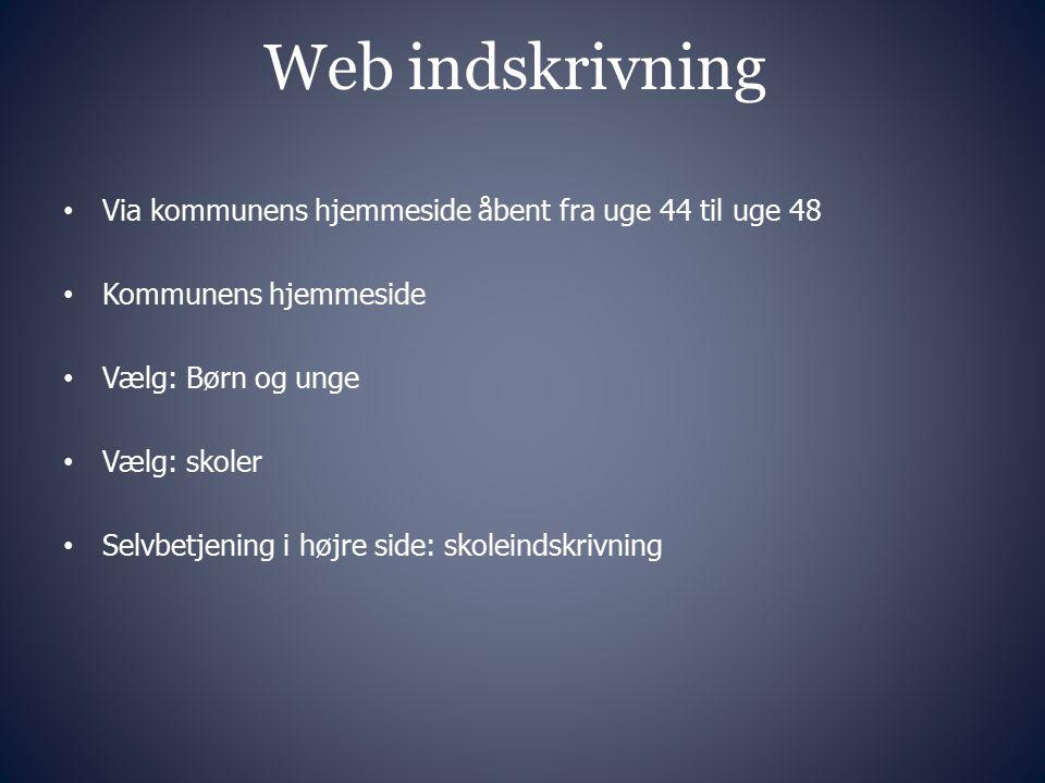 Web indskrivning Via kommunens hjemmeside åbent fra uge 44 til uge 48