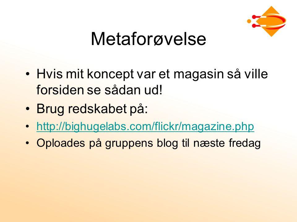 Metaforøvelse Hvis mit koncept var et magasin så ville forsiden se sådan ud! Brug redskabet på: http://bighugelabs.com/flickr/magazine.php.