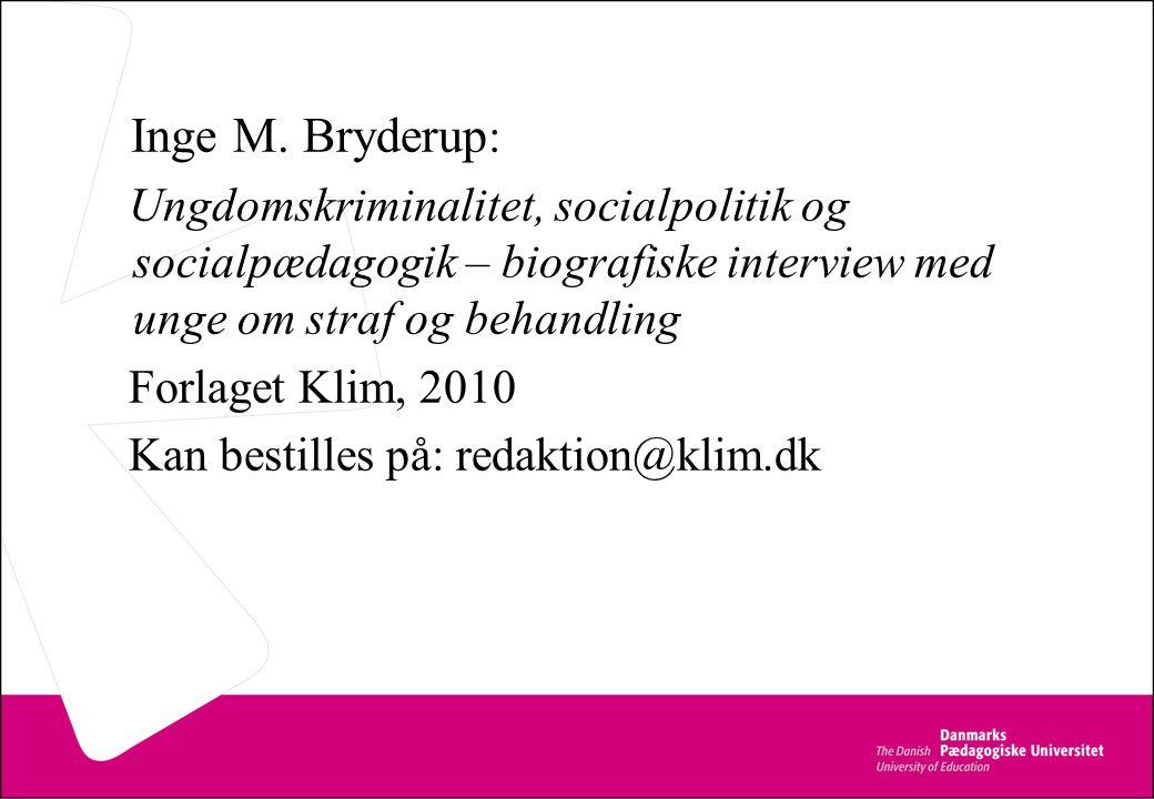 Inge M. Bryderup: Ungdomskriminalitet, socialpolitik og socialpædagogik – biografiske interview med unge om straf og behandling.