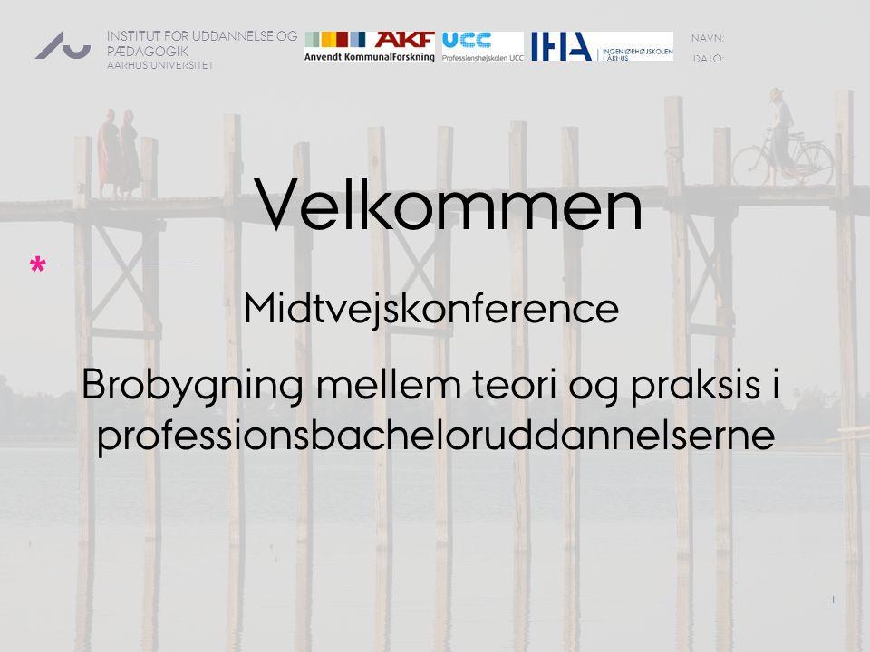 Velkommen Midtvejskonference Brobygning mellem teori og praksis i professionsbacheloruddannelserne