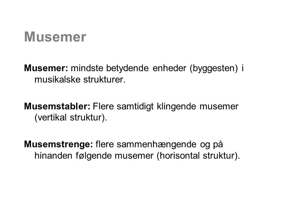 Musemer Musemer: mindste betydende enheder (byggesten) i musikalske strukturer. Musemstabler: Flere samtidigt klingende musemer (vertikal struktur).