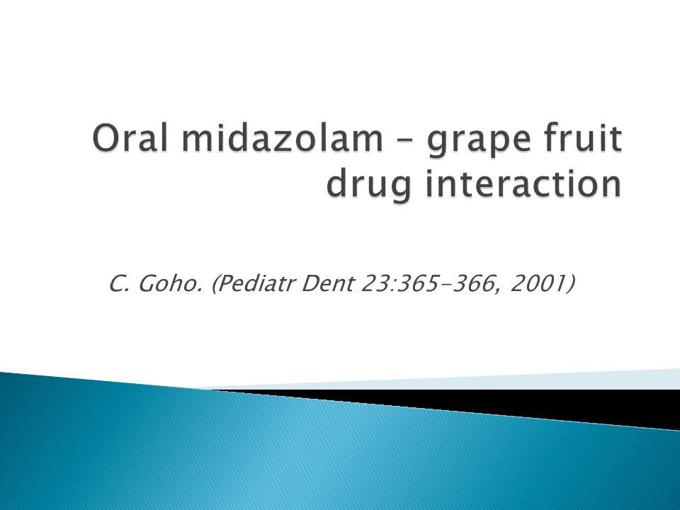 Oral midazolam – grape fruit drug interaction