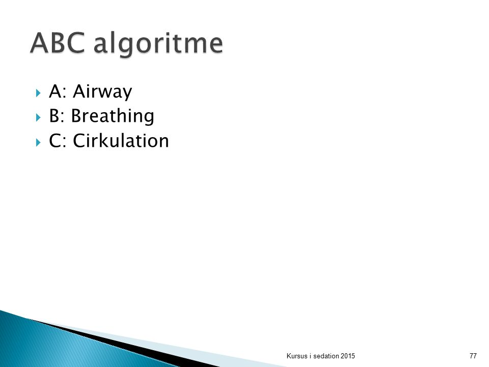 ABC algoritme A: Airway B: Breathing C: Cirkulation