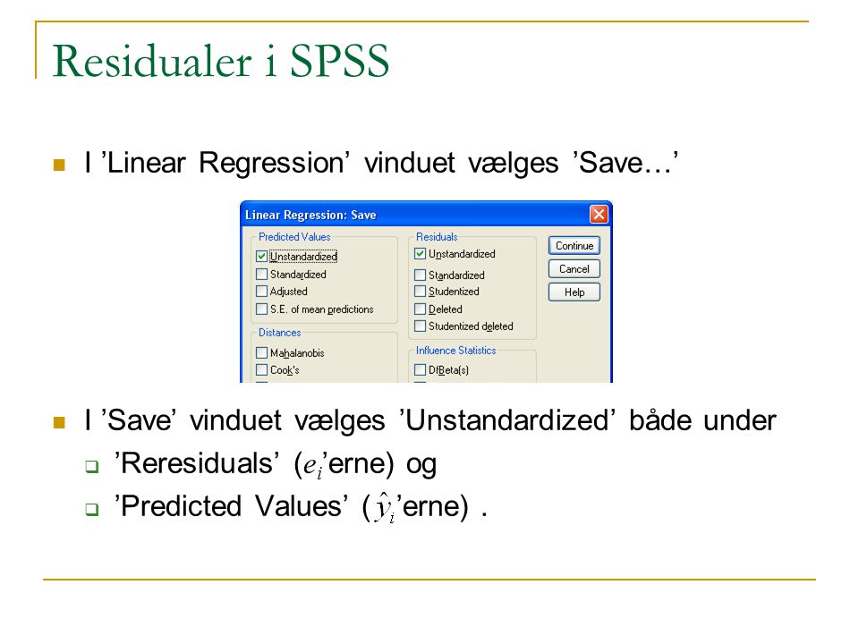 Residualer i SPSS I 'Linear Regression' vinduet vælges 'Save…'