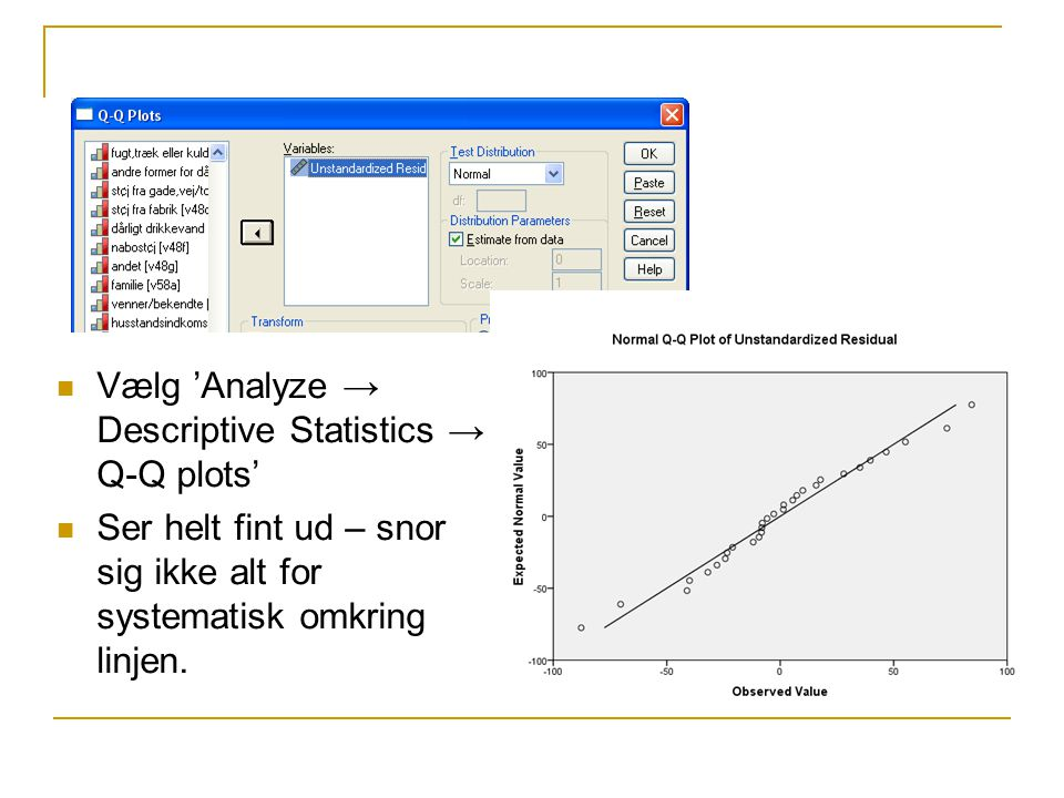 Vælg 'Analyze → Descriptive Statistics → Q-Q plots'