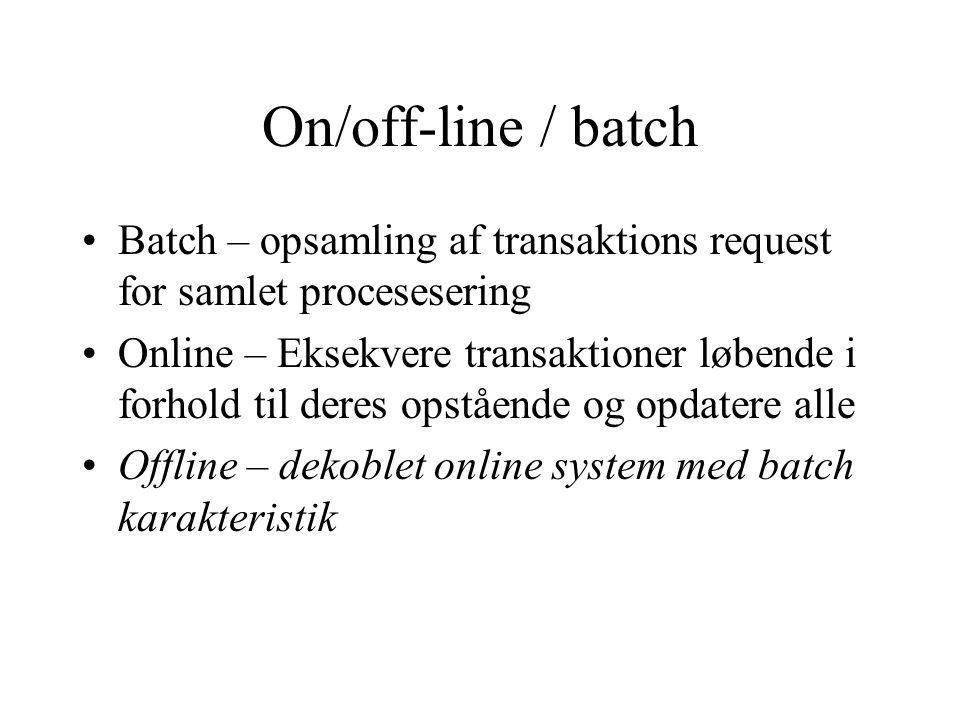On/off-line / batch Batch – opsamling af transaktions request for samlet procesesering.
