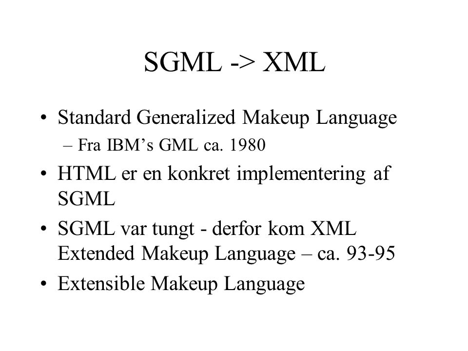 SGML -> XML Standard Generalized Makeup Language