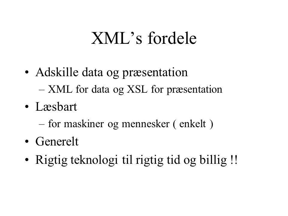 XML's fordele Adskille data og præsentation Læsbart Generelt