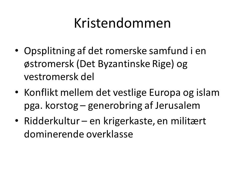 Kristendommen Opsplitning af det romerske samfund i en østromersk (Det Byzantinske Rige) og vestromersk del.