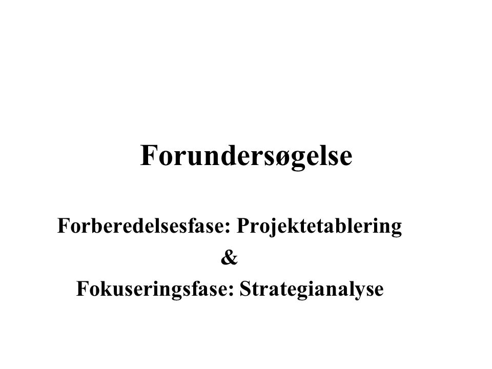 Forberedelsesfase: Projektetablering Fokuseringsfase: Strategianalyse