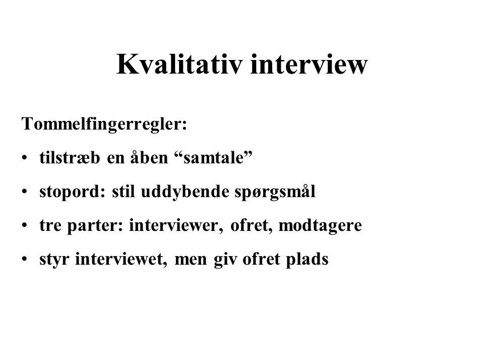 Kvalitativ interview Tommelfingerregler: tilstræb en åben samtale
