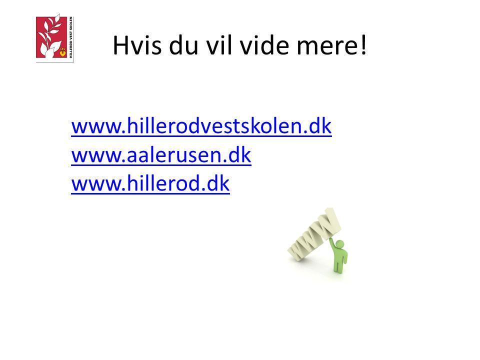 Hvis du vil vide mere! www.hillerodvestskolen.dk www.aalerusen.dk