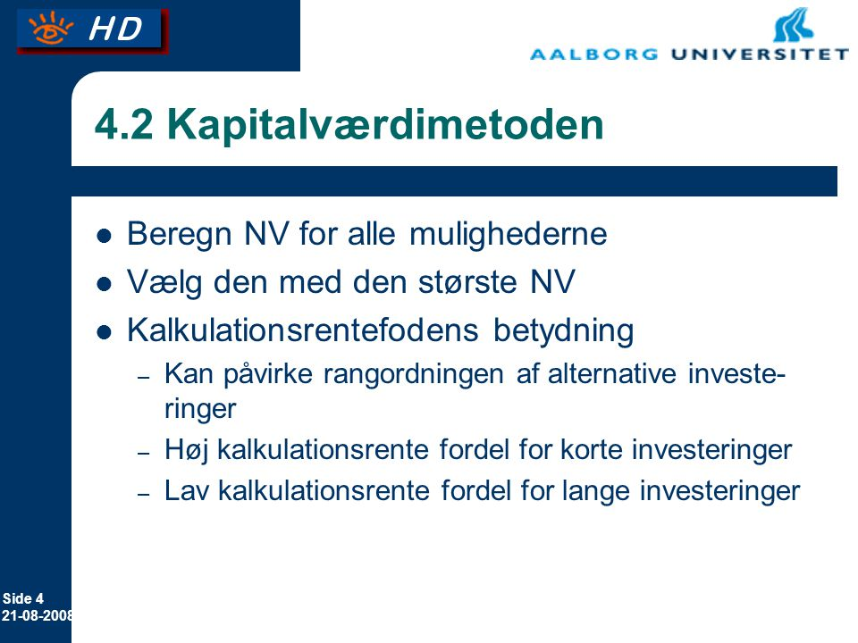 4.2 Kapitalværdimetoden Beregn NV for alle mulighederne