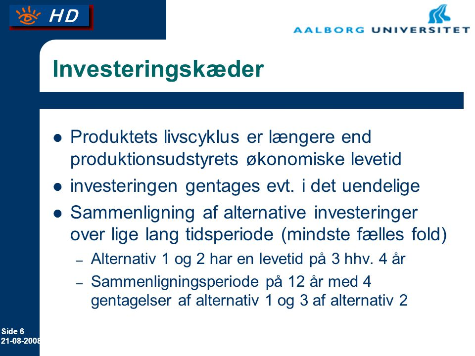Erhvervsøkonomi 8. april 2017. Investeringskæder. Produktets livscyklus er længere end produktionsudstyrets økonomiske levetid.