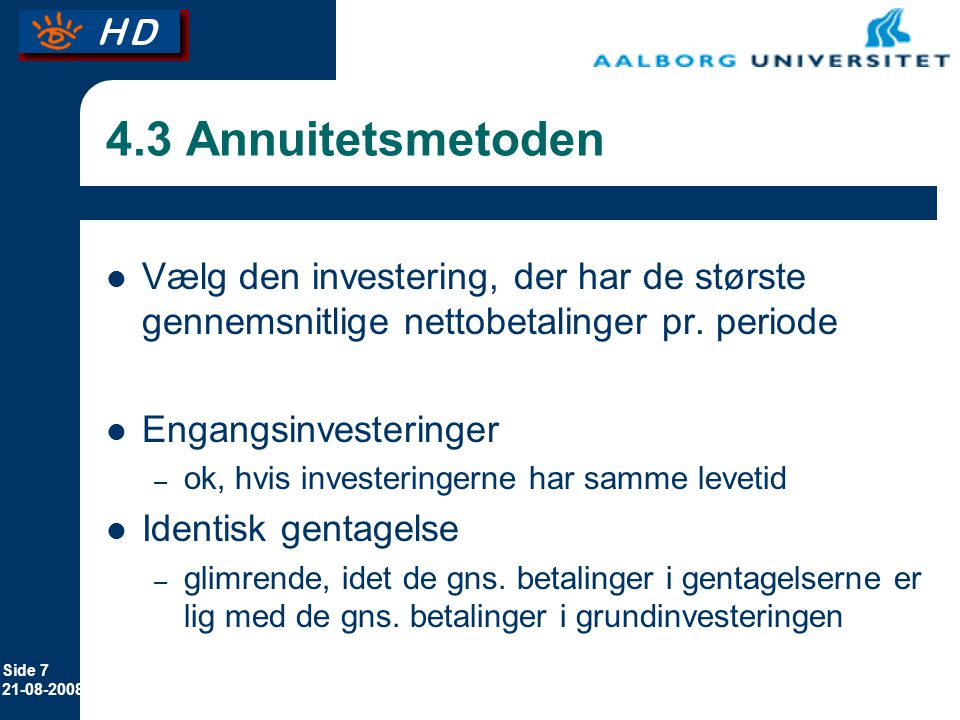 Erhvervsøkonomi 8. april 2017. 4.3 Annuitetsmetoden. Vælg den investering, der har de største gennemsnitlige nettobetalinger pr. periode.