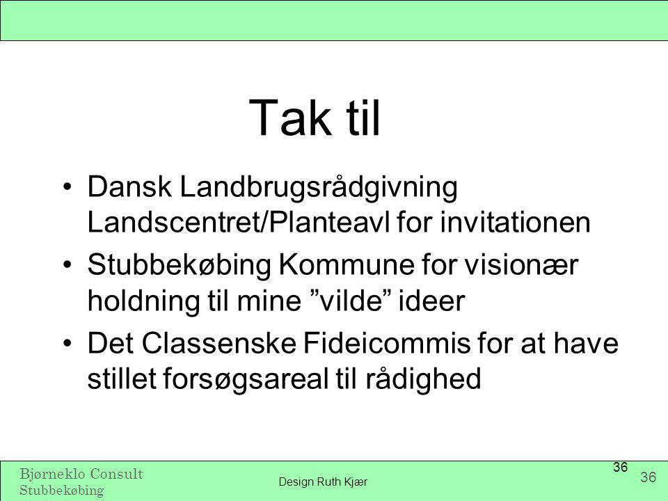 Tak til Dansk Landbrugsrådgivning Landscentret/Planteavl for invitationen. Stubbekøbing Kommune for visionær holdning til mine vilde ideer.