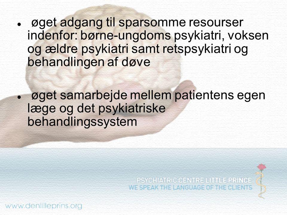 øget adgang til sparsomme resourser indenfor: børne-ungdoms psykiatri, voksen og ældre psykiatri samt retspsykiatri og behandlingen af døve