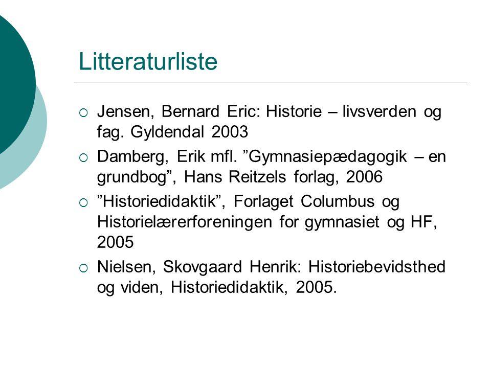 Litteraturliste Jensen, Bernard Eric: Historie – livsverden og fag. Gyldendal 2003.