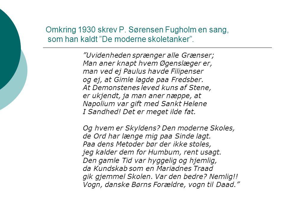 Omkring 1930 skrev P. Sørensen Fugholm en sang, som han kaldt De moderne skoletanker .