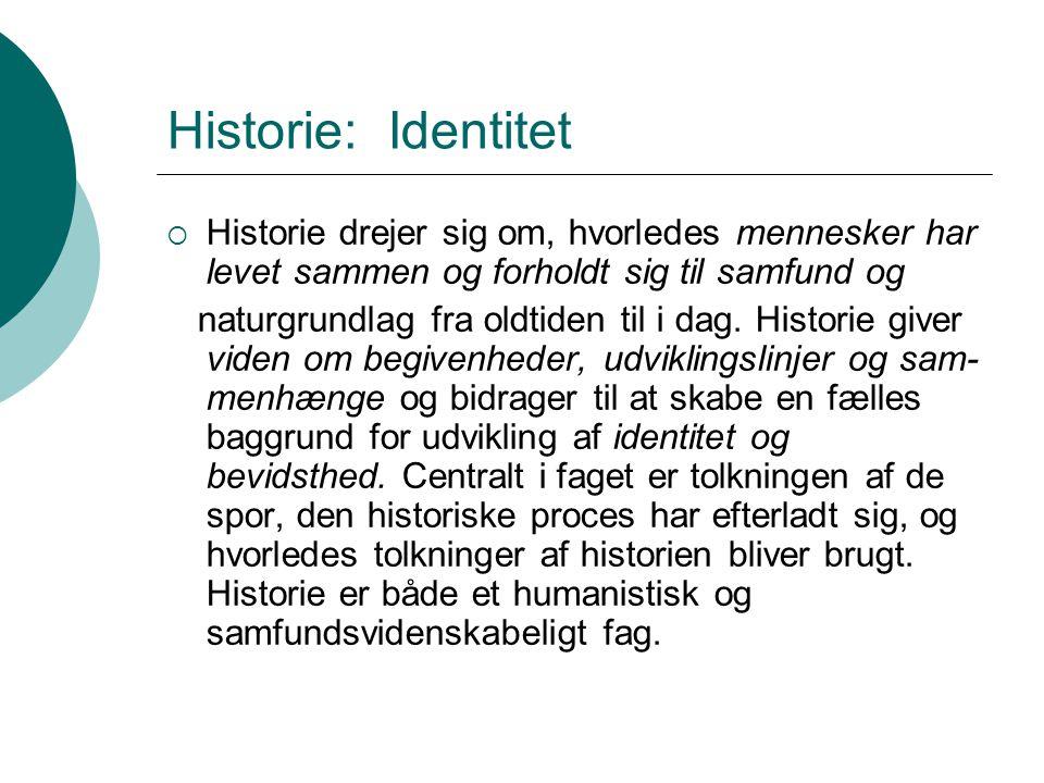 Historie: Identitet Historie drejer sig om, hvorledes mennesker har levet sammen og forholdt sig til samfund og.