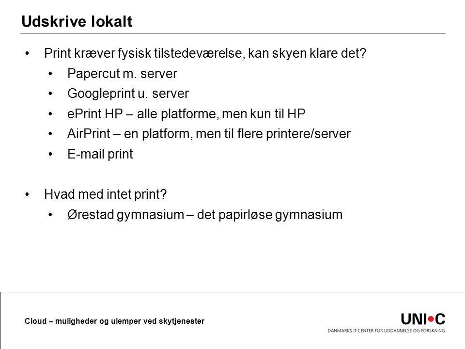 Udskrive lokalt Print kræver fysisk tilstedeværelse, kan skyen klare det Papercut m. server. Googleprint u. server.