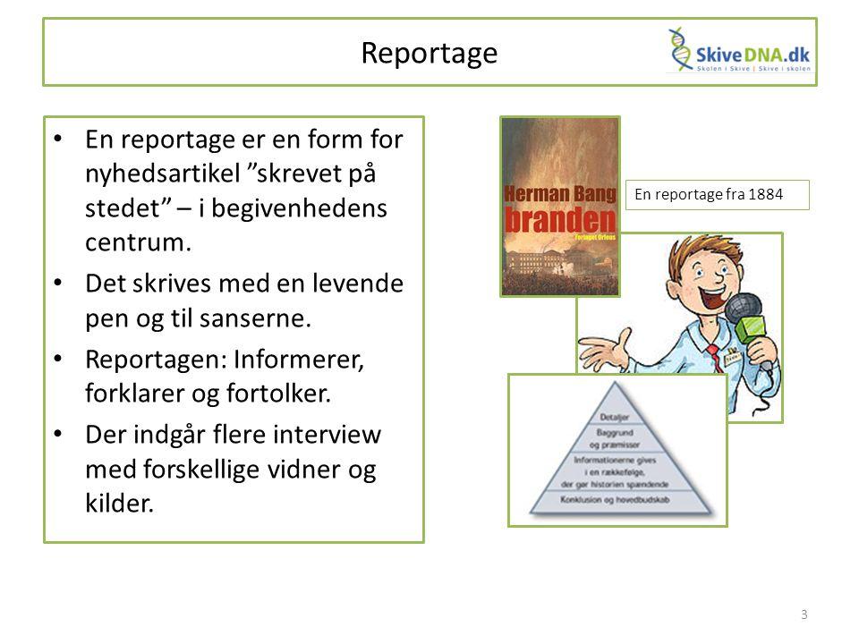 Reportage En reportage er en form for nyhedsartikel skrevet på stedet – i begivenhedens centrum. Det skrives med en levende pen og til sanserne.