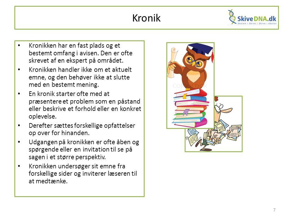 Kronik Kronikken har en fast plads og et bestemt omfang i avisen. Den er ofte skrevet af en ekspert på området.