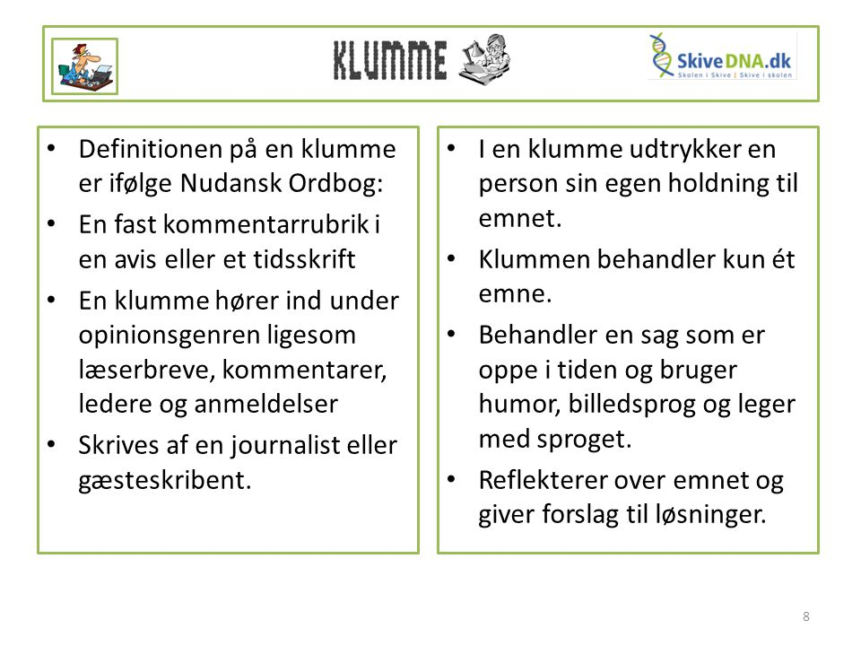 Definitionen på en klumme er ifølge Nudansk Ordbog: