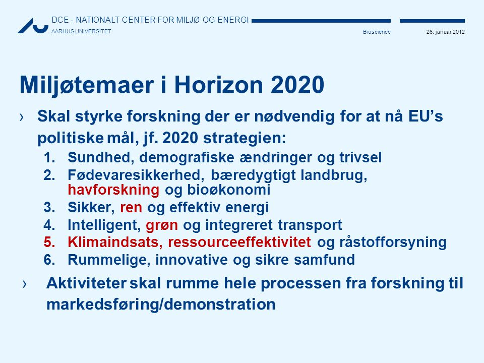 Miljøtemaer i Horizon 2020 Skal styrke forskning der er nødvendig for at nå EU's politiske mål, jf. 2020 strategien: