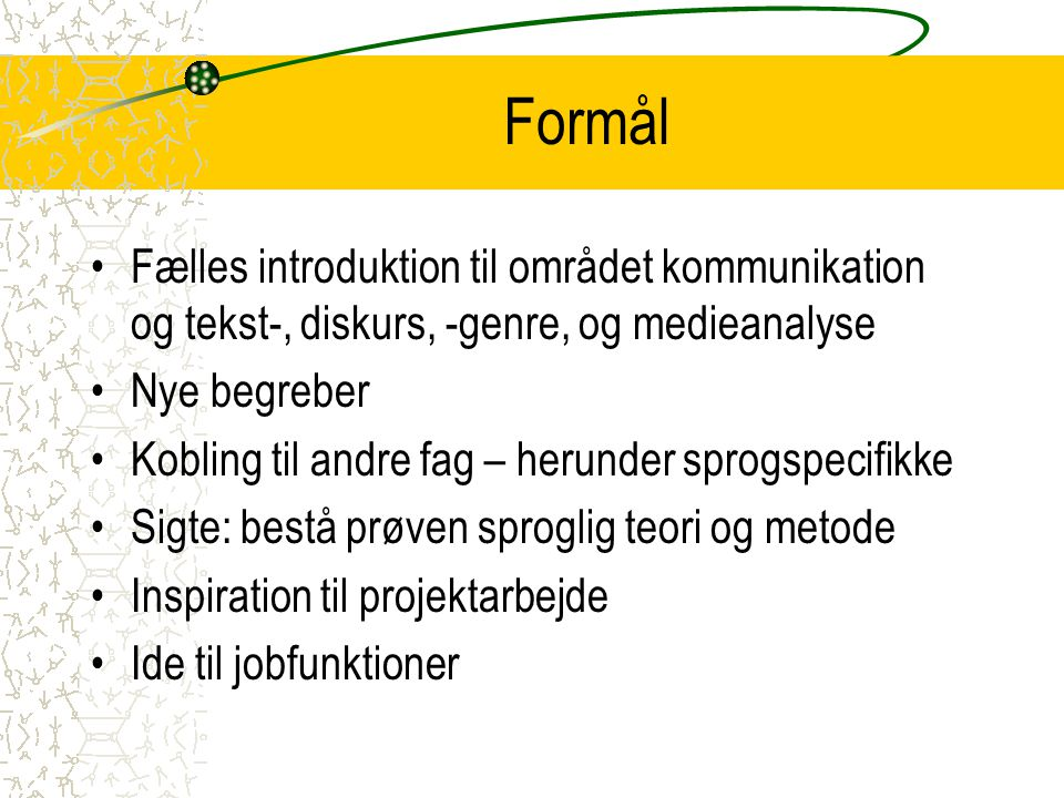 Formål Fælles introduktion til området kommunikation og tekst-, diskurs, -genre, og medieanalyse. Nye begreber.