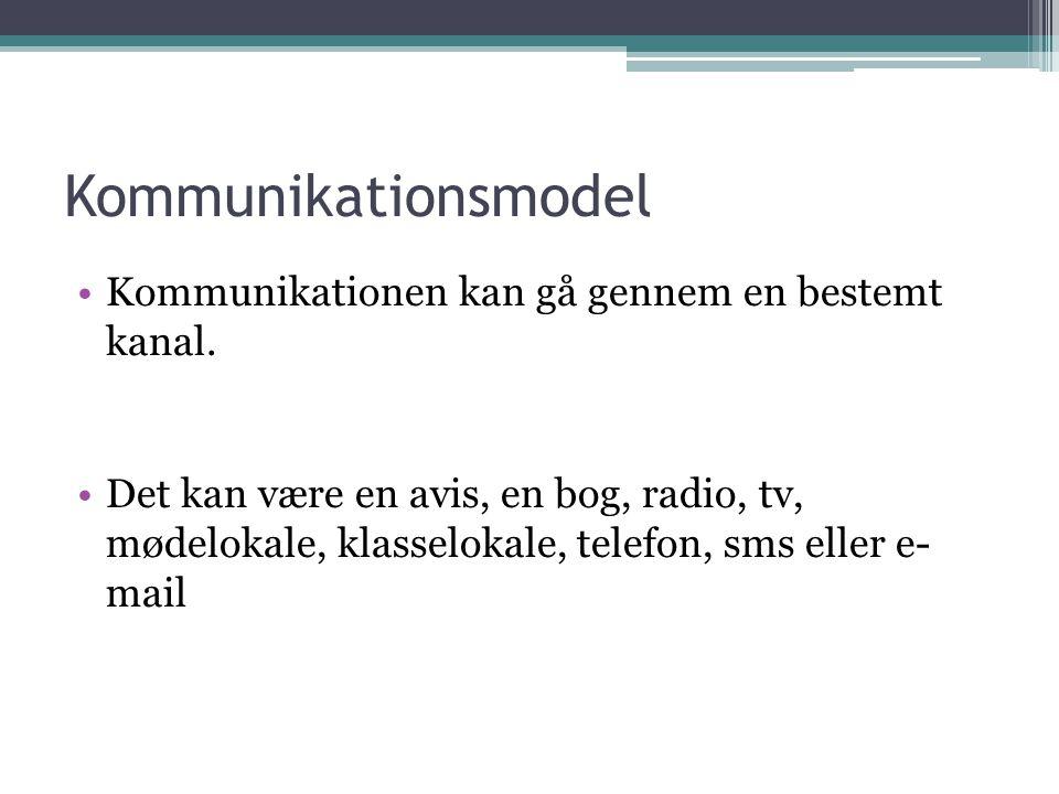 Kommunikationsmodel Kommunikationen kan gå gennem en bestemt kanal.