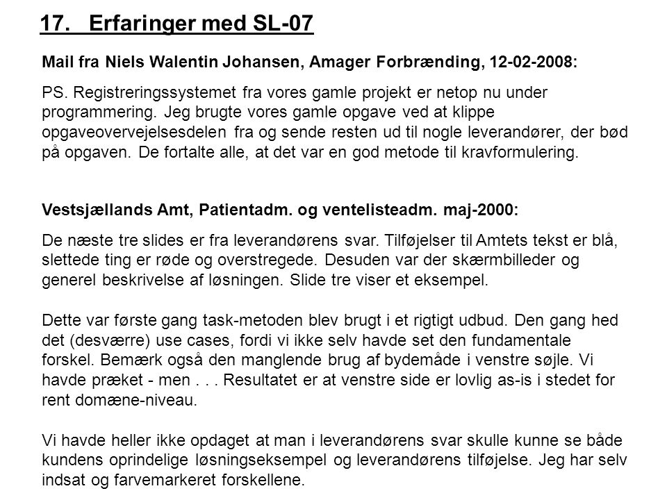 17. Erfaringer med SL-07 Mail fra Niels Walentin Johansen, Amager Forbrænding, 12-02-2008: